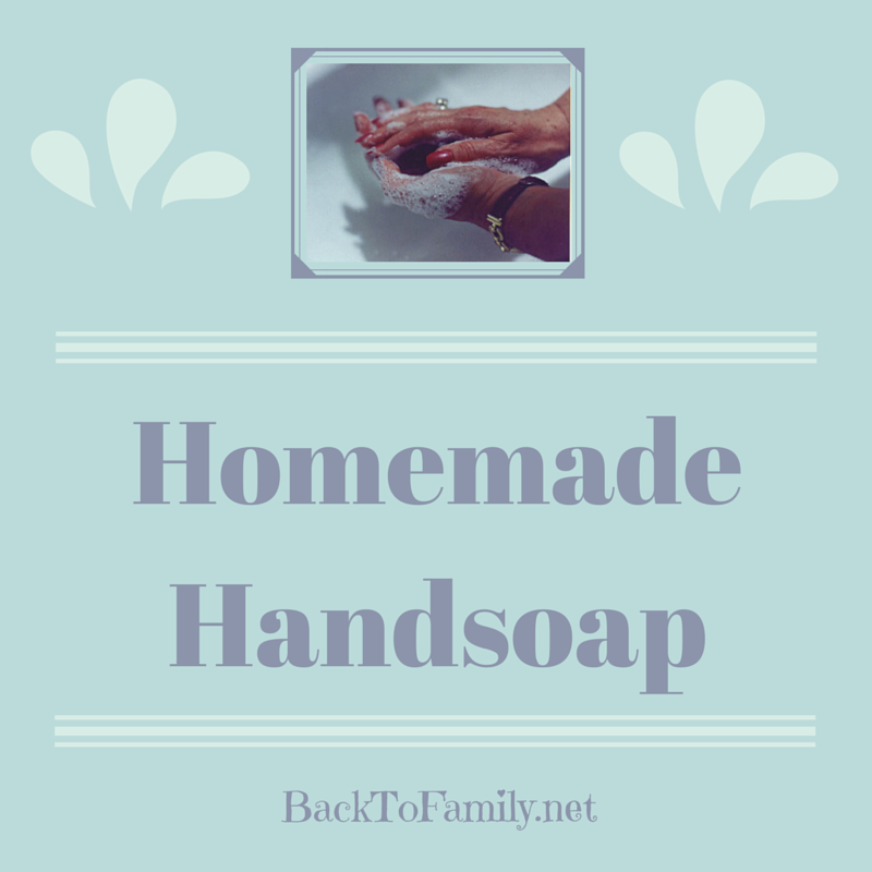 Homemade Handsoap~ BackToFamily.net