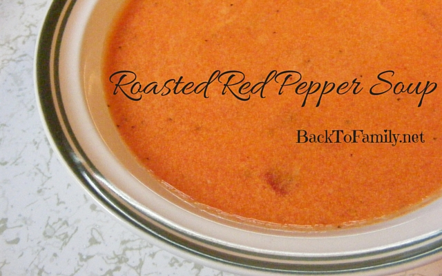 Roasted Red Pepper Soup~ BackToFamily.net