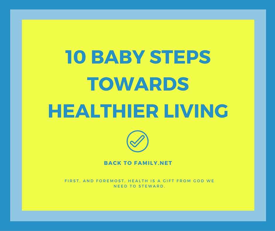 10 steps to healthier living with backtofamily.net